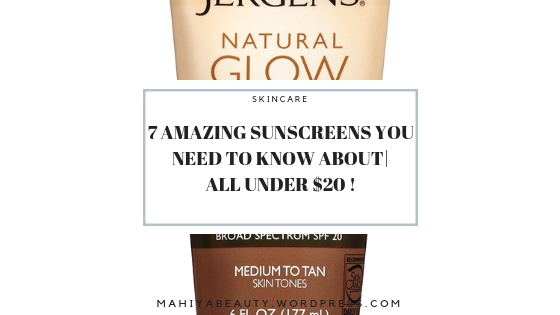 7 AMAZING SUNSCREENS YOU NEED TO KNOW ABOUT| ALL UNDER $20 !