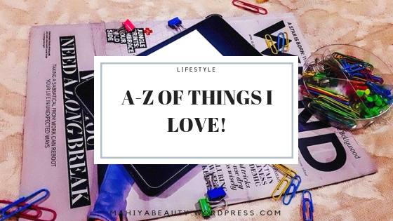 A-Z OF THINGS I LOVE!