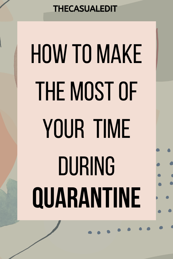 How to make the most of your time during quarantine_1